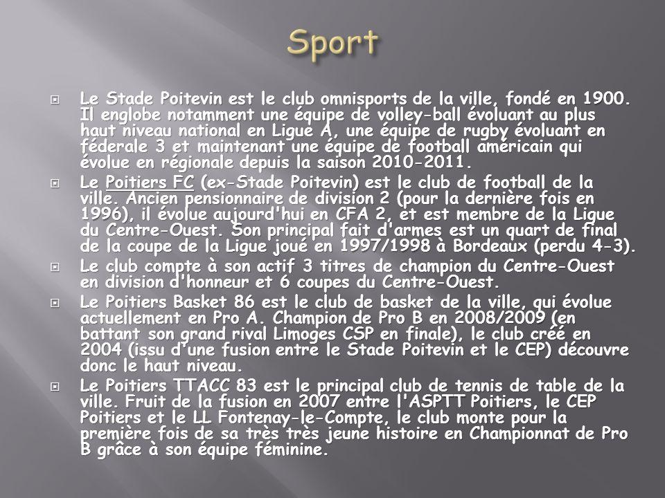 Le Stade Poitevin est le club omnisports de la ville, fondé en 1900. Il englobe notamment une équipe de volley-ball évoluant au plus haut niveau natio
