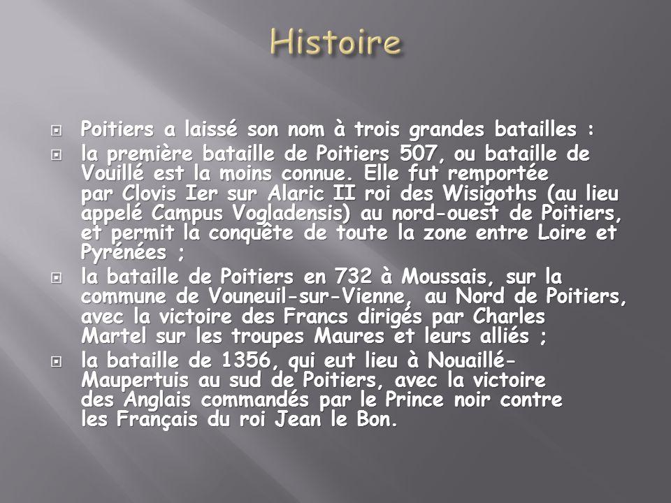 Poitiers a laissé son nom à trois grandes batailles : Poitiers a laissé son nom à trois grandes batailles : la première bataille de Poitiers 507, ou b