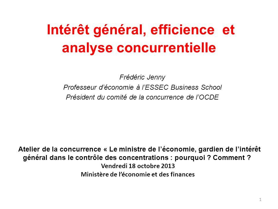Intérêt général, efficience et analyse concurrentielle Frédéric Jenny Professeur déconomie à lESSEC Business School Président du comité de la concurre