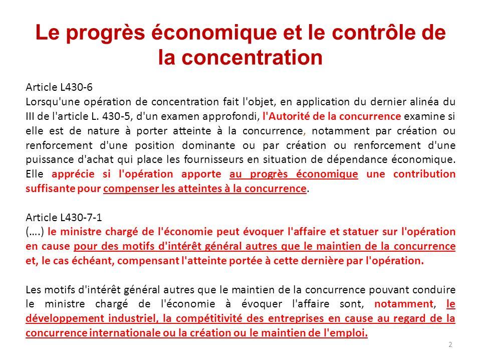 Le progrès économique et le contrôle de la concentration Article L430-6 Lorsqu une opération de concentration fait l objet, en application du dernier alinéa du III de l article L.