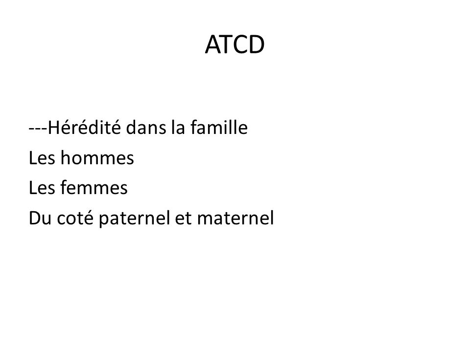 ATCD ---Hérédité dans la famille Les hommes Les femmes Du coté paternel et maternel