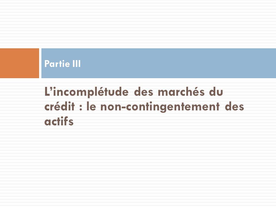 Lincomplétude des marchés du crédit : le non-contingentement des actifs Partie III