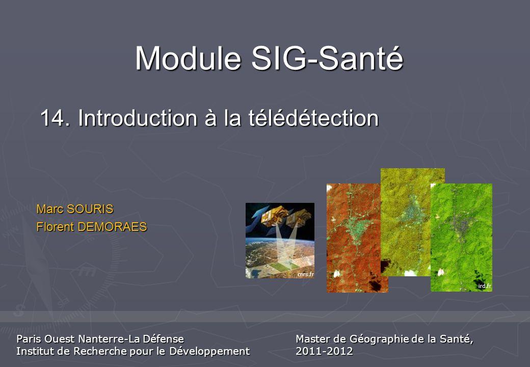 Marc SOURIS Florent DEMORAES Module SIG-Santé 14. Introduction à la télédétection cnrs.fr ird.fr Paris Ouest Nanterre-La Défense Institut de Recherche