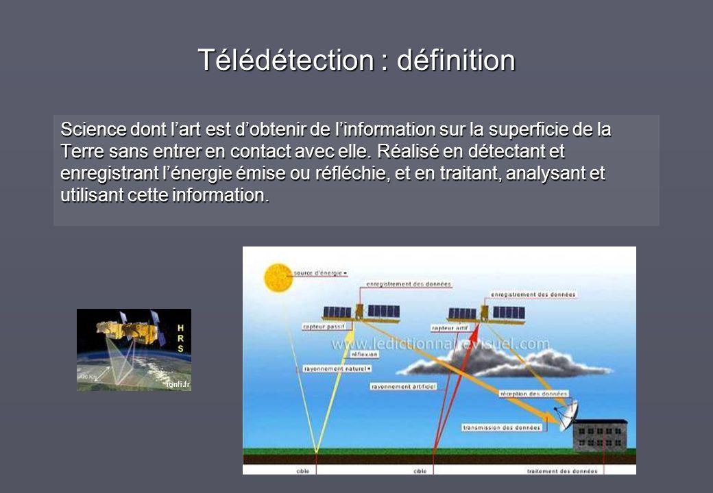 Télédétection : définition Science dont lart est dobtenir de linformation sur la superficie de la Terre sans entrer en contact avec elle. Réalisé en d