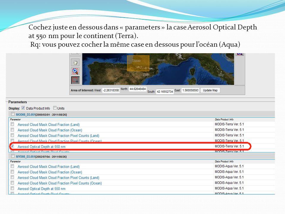 Cochez juste en dessous dans « parameters » la case Aerosol Optical Depth at 550 nm pour le continent (Terra).