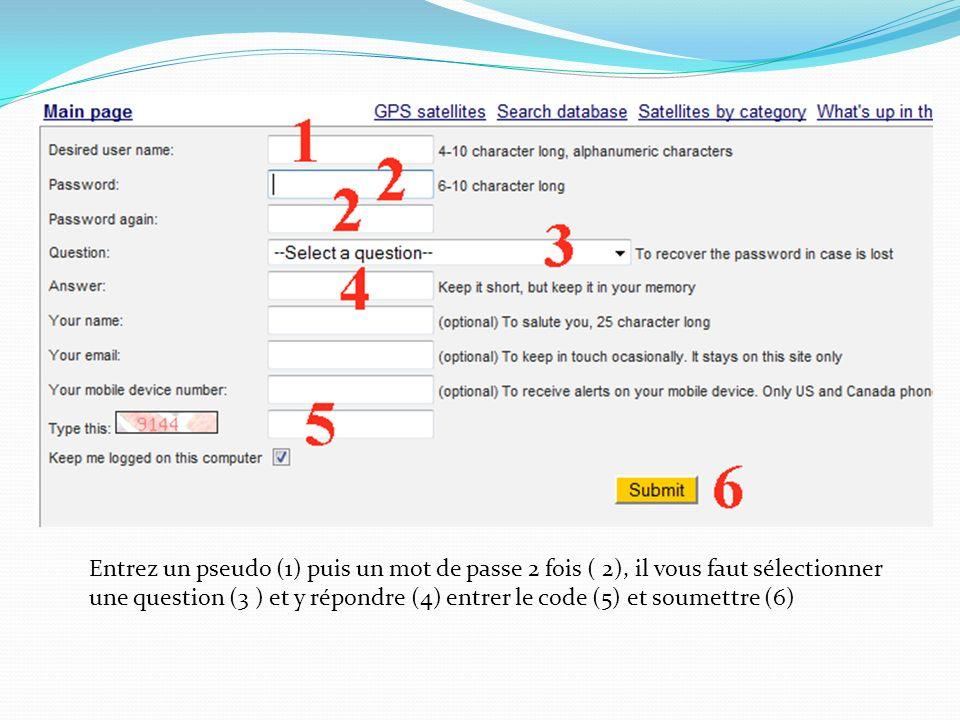 Entrez un pseudo (1) puis un mot de passe 2 fois ( 2), il vous faut sélectionner une question (3 ) et y répondre (4) entrer le code (5) et soumettre (6)
