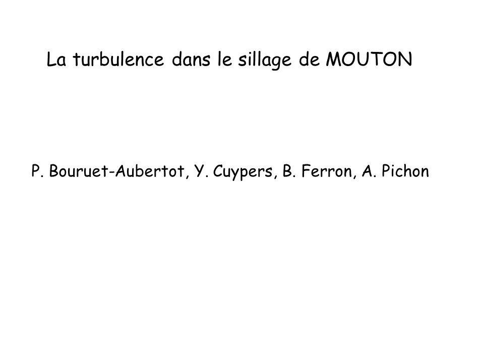 La turbulence dans le sillage de MOUTON P. Bouruet-Aubertot, Y. Cuypers, B. Ferron, A. Pichon