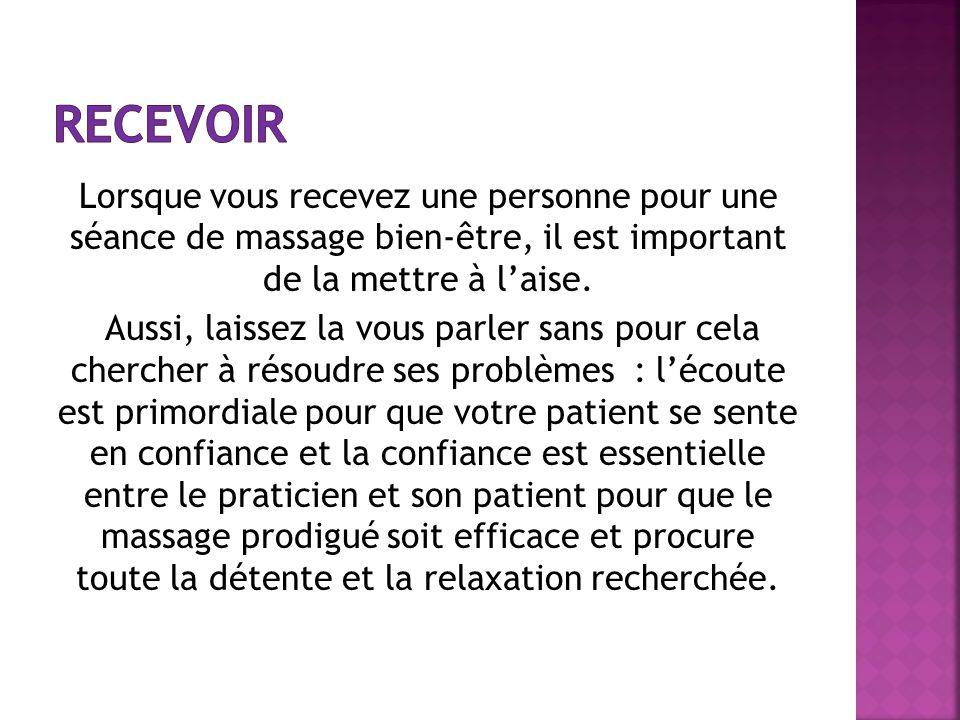 Lorsque vous recevez une personne pour une séance de massage bien-être, il est important de la mettre à laise. Aussi, laissez la vous parler sans pour