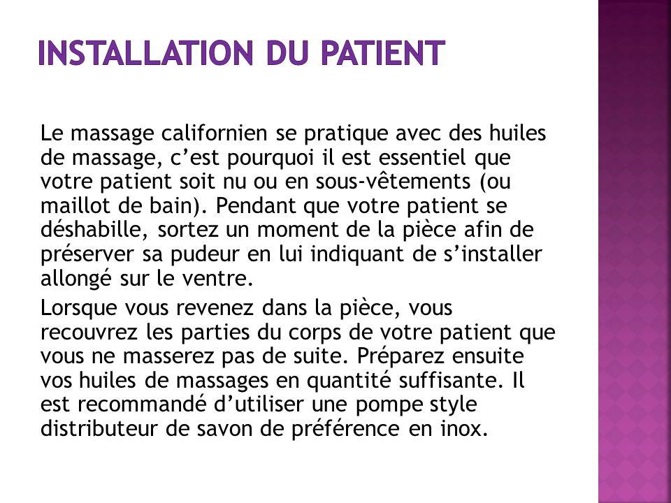 Le massage californien se pratique avec des huiles de massage, cest pourquoi il est essentiel que votre patient soit nu ou en sous-vêtements (ou maill