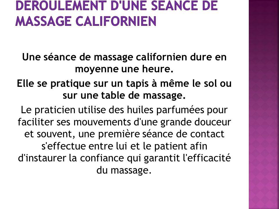 Une séance de massage californien dure en moyenne une heure. Elle se pratique sur un tapis à même le sol ou sur une table de massage. Le praticien uti