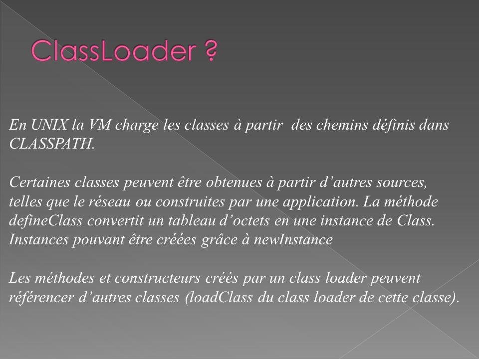 En UNIX la VM charge les classes à partir des chemins définis dans CLASSPATH. Certaines classes peuvent être obtenues à partir dautres sources, telles