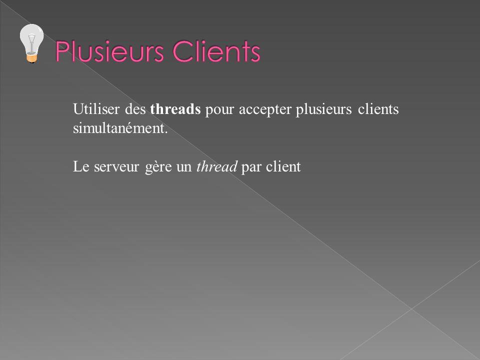 Utiliser des threads pour accepter plusieurs clients simultanément. Le serveur gère un thread par client