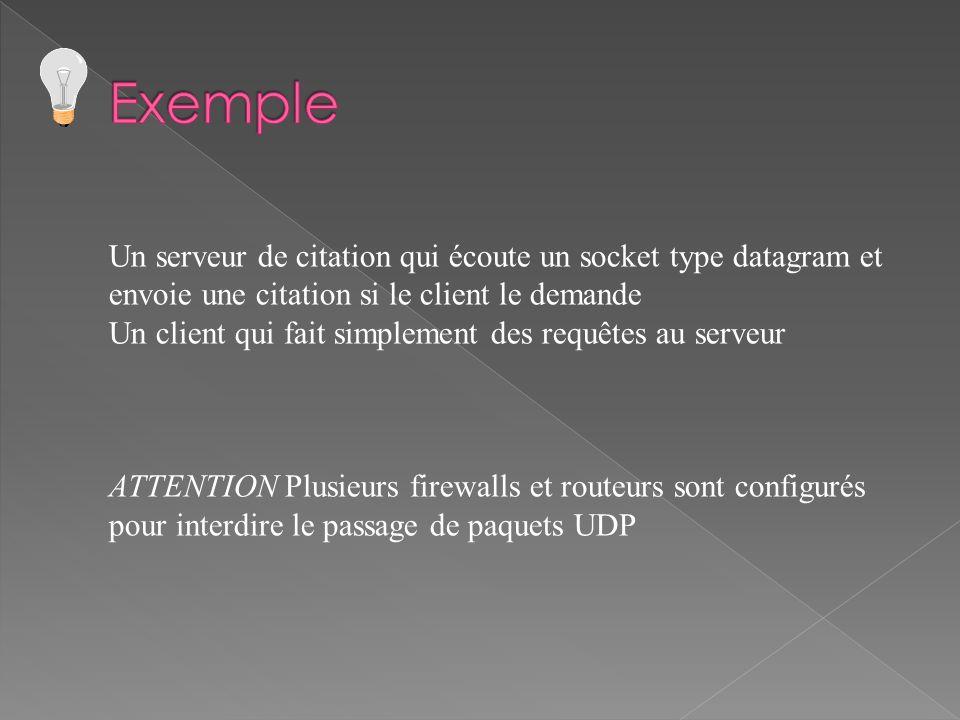 Un serveur de citation qui écoute un socket type datagram et envoie une citation si le client le demande Un client qui fait simplement des requêtes au serveur ATTENTION Plusieurs firewalls et routeurs sont configurés pour interdire le passage de paquets UDP