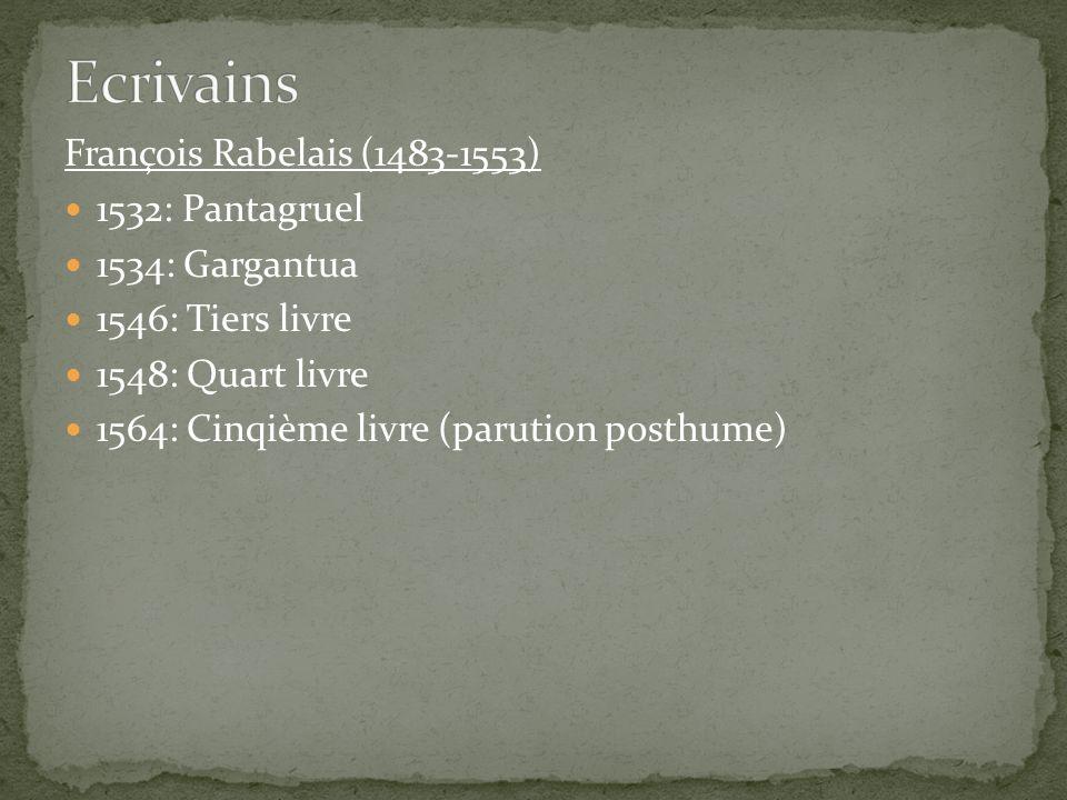 François Rabelais (1483-1553) 1532: Pantagruel 1534: Gargantua 1546: Tiers livre 1548: Quart livre 1564: Cinqième livre (parution posthume)