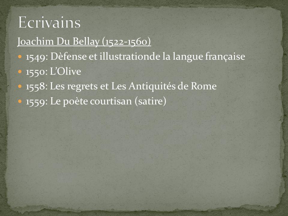 Joachim Du Bellay (1522-1560) 1549: Dèfense et illustrationde la langue française 1550: LOlive 1558: Les regrets et Les Antiquités de Rome 1559: Le po