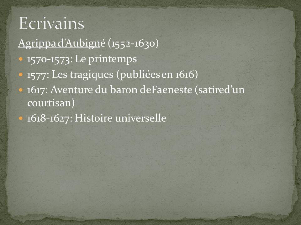 Agrippa dAubigné (1552-1630) 1570-1573: Le printemps 1577: Les tragiques (publiées en 1616) 1617: Aventure du baron deFaeneste (satiredun courtisan) 1