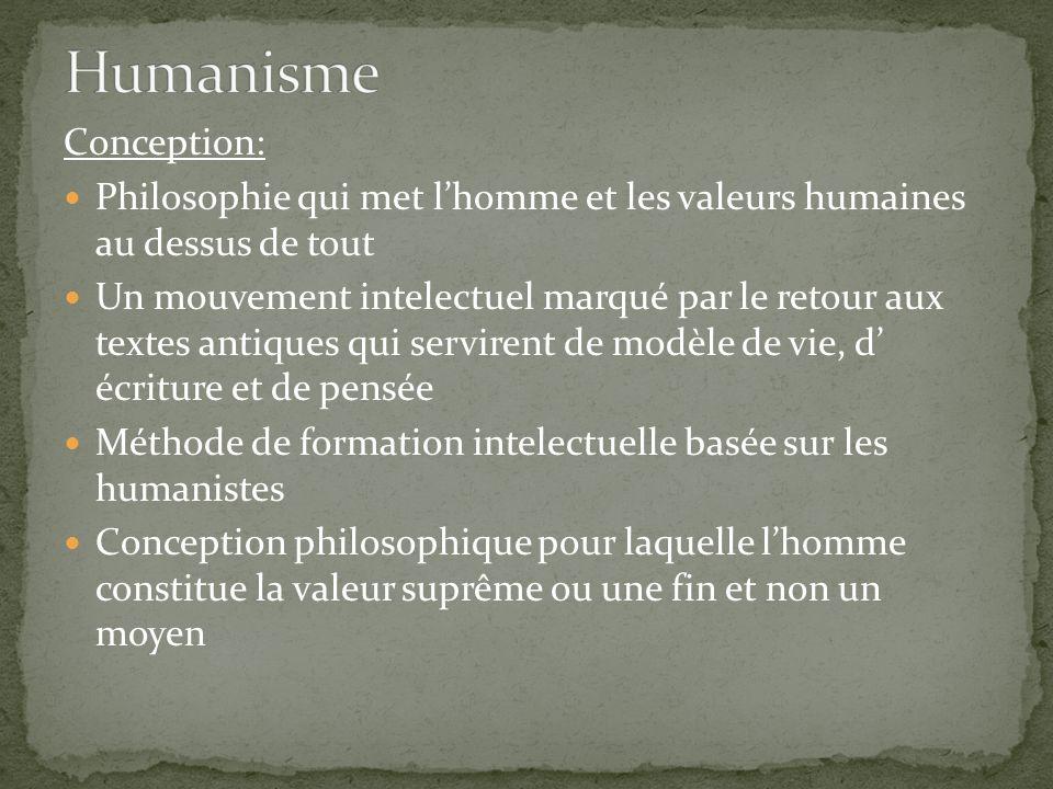 Conception: Philosophie qui met lhomme et les valeurs humaines au dessus de tout Un mouvement intelectuel marqué par le retour aux textes antiques qui