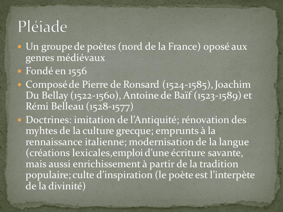 Un groupe de poètes (nord de la France) oposé aux genres médiévaux Fondé en 1556 Composé de Pierre de Ronsard (1524-1585), Joachim Du Bellay (1522-156