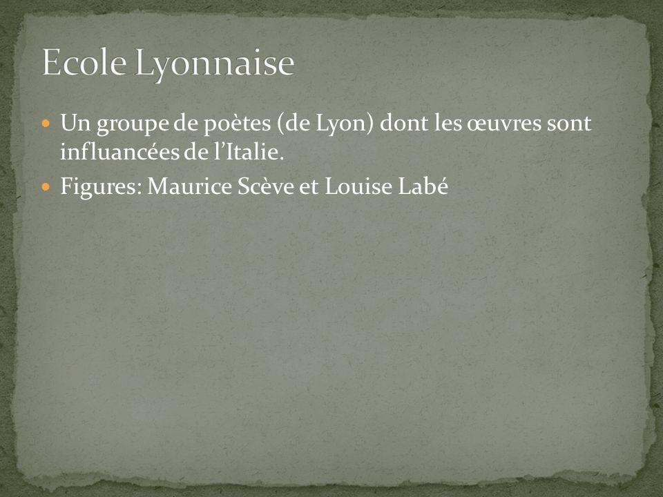 Un groupe de poètes (de Lyon) dont les œuvres sont influancées de lItalie. Figures: Maurice Scève et Louise Labé