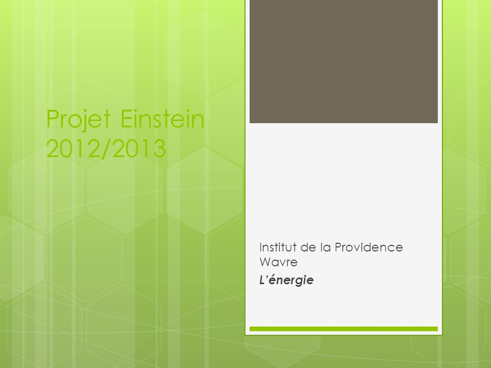 Projet Einstein 2012/2013 Institut de la Providence Wavre Lénergie