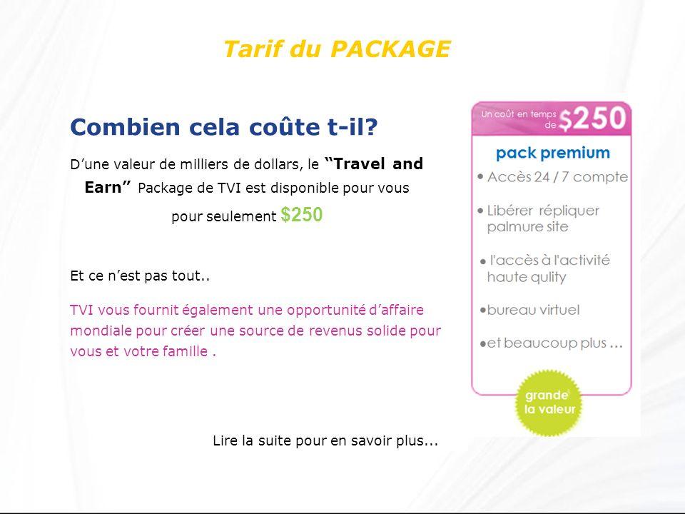 Tarif du PACKAGE Combien cela coûte t-il? Dune valeur de milliers de dollars, le Travel and Earn Package de TVI est disponible pour vous pour seulemen