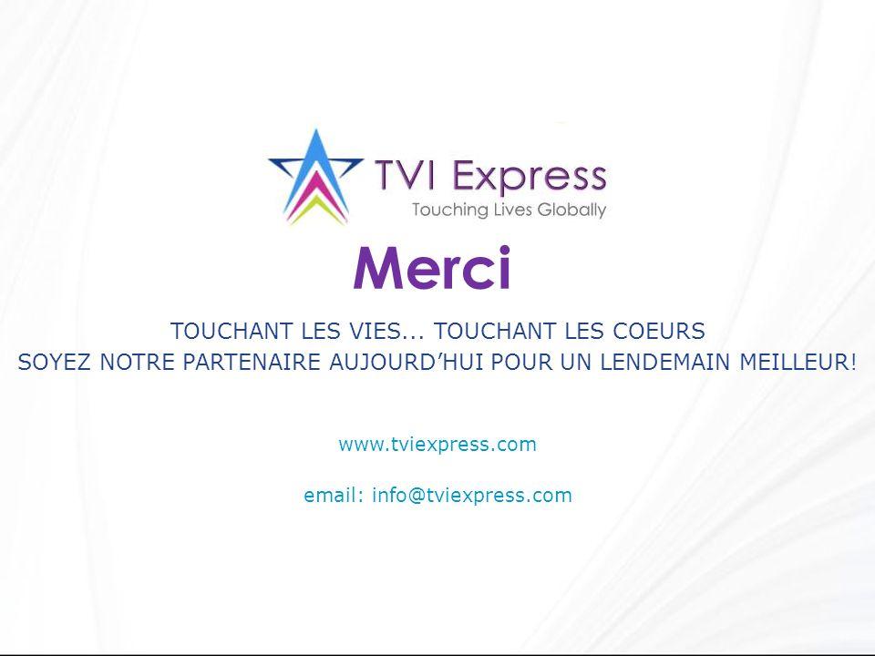 www.tviexpress.com email: info@tviexpress.com TOUCHANT LES VIES... TOUCHANT LES COEURS SOYEZ NOTRE PARTENAIRE AUJOURDHUI POUR UN LENDEMAIN MEILLEUR! M