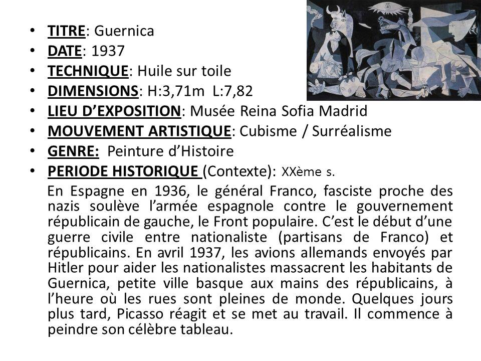 TITRE: Guernica DATE: 1937 TECHNIQUE: Huile sur toile DIMENSIONS: H:3,71m L:7,82 LIEU DEXPOSITION: Musée Reina Sofia Madrid MOUVEMENT ARTISTIQUE: Cubi