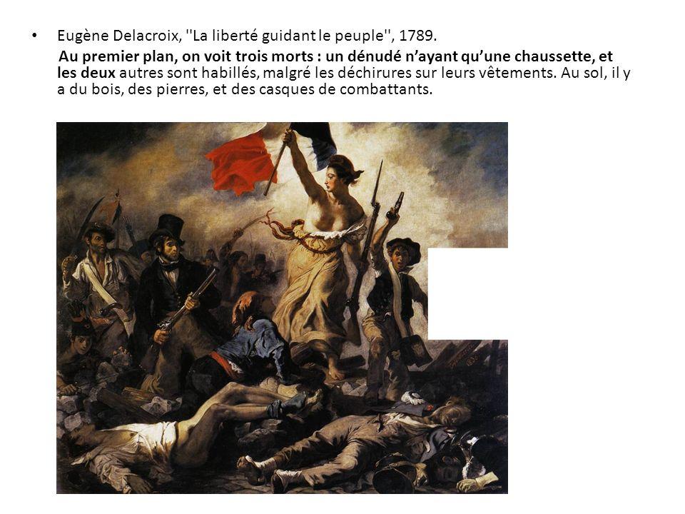 Eugène Delacroix, ''La liberté guidant le peuple'', 1789. Au premier plan, on voit trois morts : un dénudé nayant quune chaussette, et les deux autres