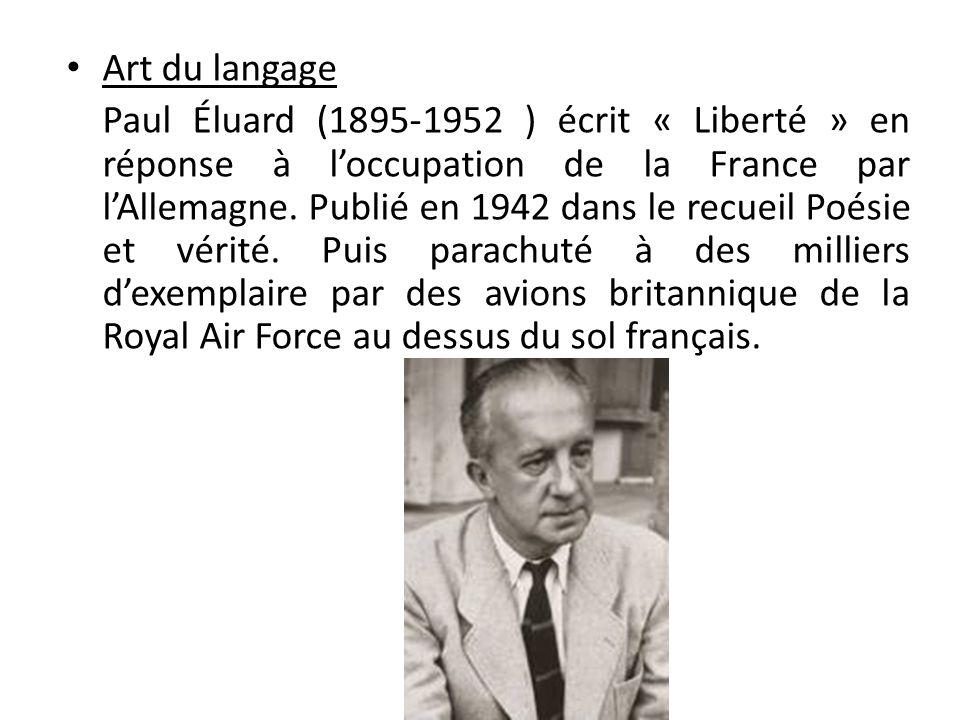Art du langage Paul Éluard (1895-1952 ) écrit « Liberté » en réponse à loccupation de la France par lAllemagne. Publié en 1942 dans le recueil Poésie
