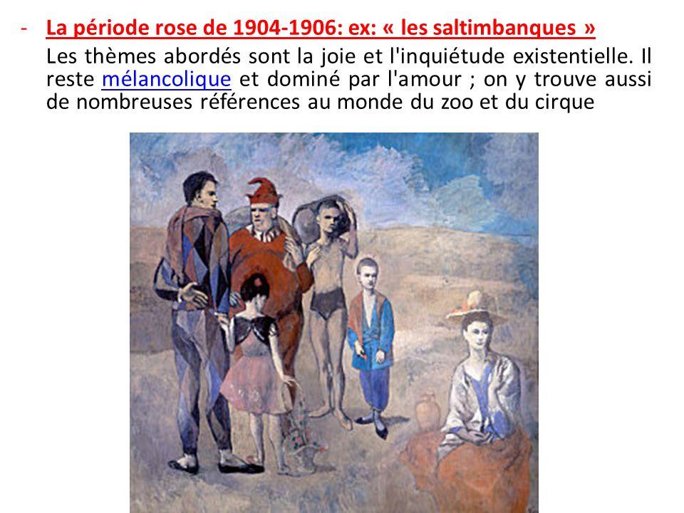 -La période rose de 1904-1906: ex: « les saltimbanques » Les thèmes abordés sont la joie et l'inquiétude existentielle. Il reste mélancolique et domin