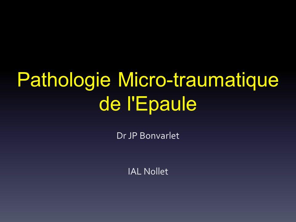 Pathologie Micro-traumatique de l'Epaule Dr JP Bonvarlet IAL Nollet
