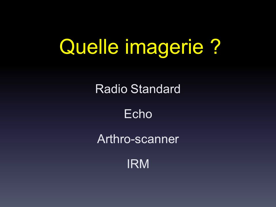 Imageries Standards indispensables Echographie Arthroscanner