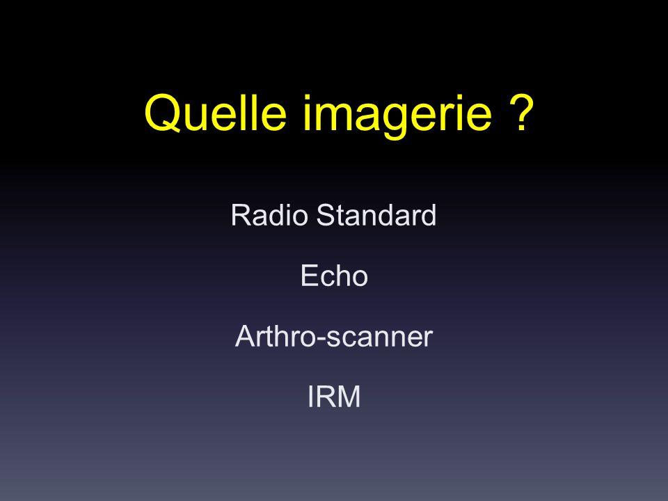 Quelle imagerie ? Radio Standard Echo Arthro-scanner IRM