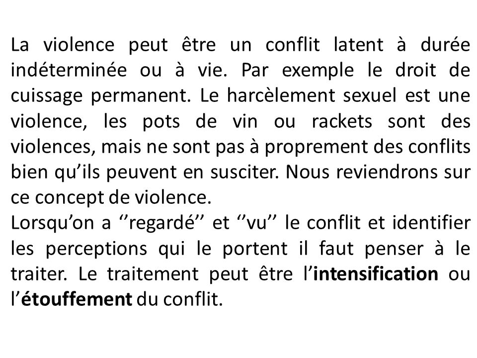 La violence peut être un conflit latent à durée indéterminée ou à vie. Par exemple le droit de cuissage permanent. Le harcèlement sexuel est une viole