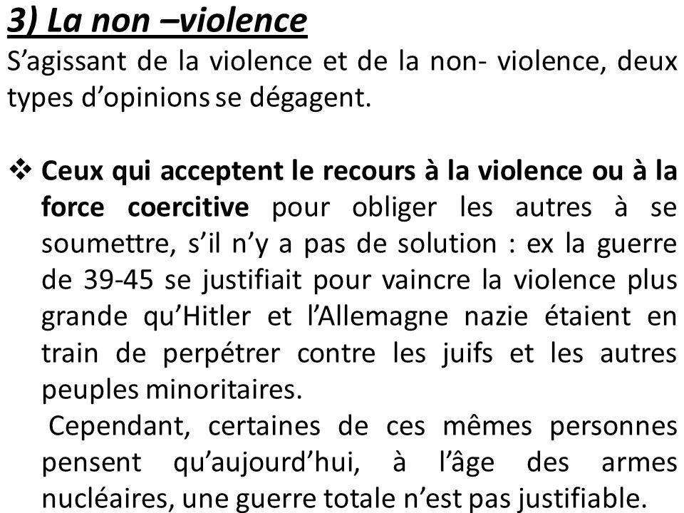 3) La non –violence Sagissant de la violence et de la non- violence, deux types dopinions se dégagent. Ceux qui acceptent le recours à la violence ou