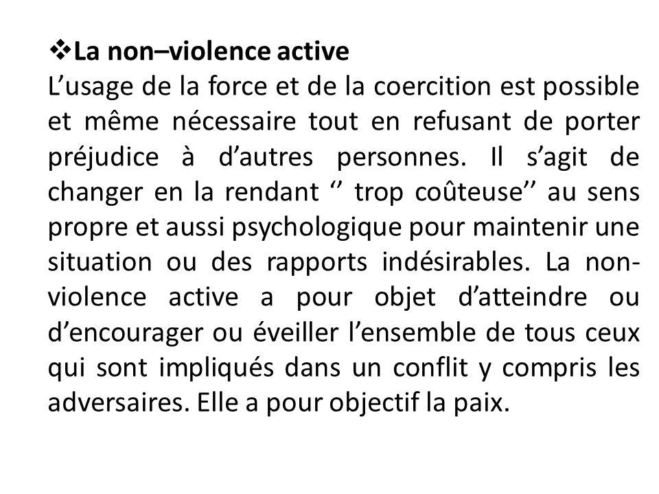La non–violence active Lusage de la force et de la coercition est possible et même nécessaire tout en refusant de porter préjudice à dautres personnes