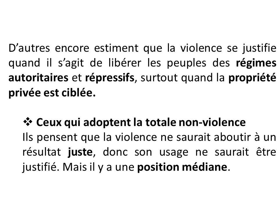 Dautres encore estiment que la violence se justifie quand il sagit de libérer les peuples des régimes autoritaires et répressifs, surtout quand la pro