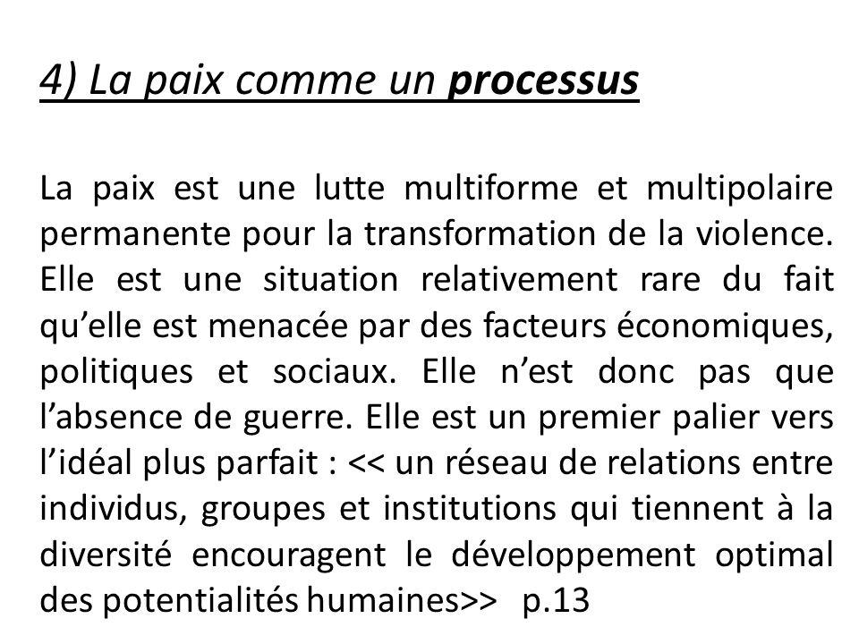 4) La paix comme un processus La paix est une lutte multiforme et multipolaire permanente pour la transformation de la violence. Elle est une situatio