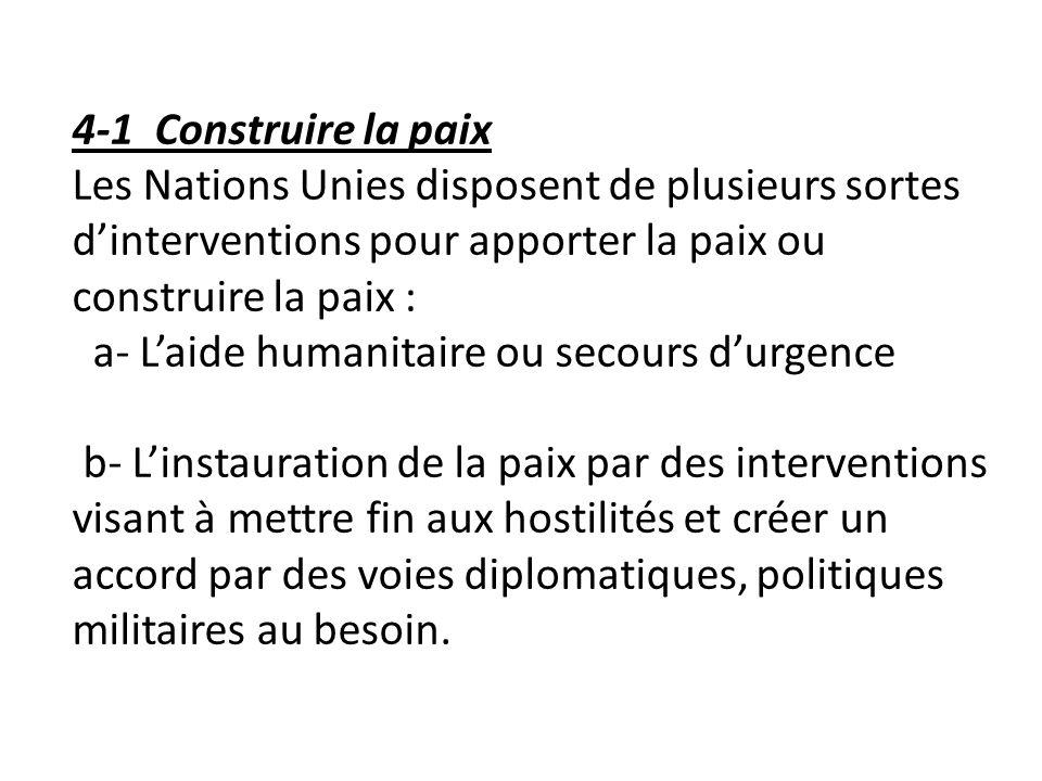 4-1 Construire la paix Les Nations Unies disposent de plusieurs sortes dinterventions pour apporter la paix ou construire la paix : a- Laide humanitai