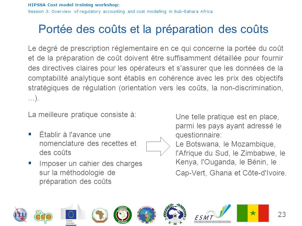 HIPSSA Cost model training workshop: Session 3: Overview of regulatory accounting and cost modelling in Sub-Sahara Africa 23 Portée des coûts et la pr