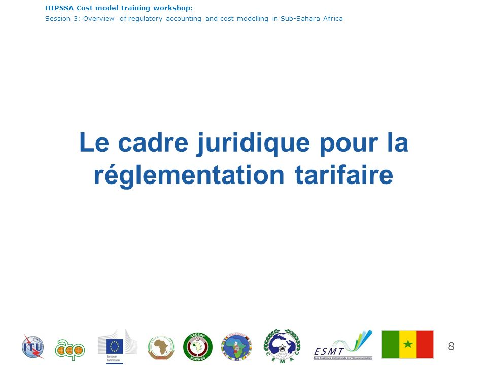 HIPSSA Cost model training workshop: Session 3: Overview of regulatory accounting and cost modelling in Sub-Sahara Africa Stratégie de contrôle des tarifs de terminaison mobile Coût dadoption d orientation à travers toute la région.