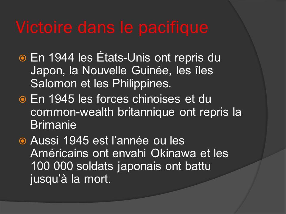 Victoire dans le pacifique En 1944 les États-Unis ont repris du Japon, la Nouvelle Guinée, les îles Salomon et les Philippines. En 1945 les forces chi