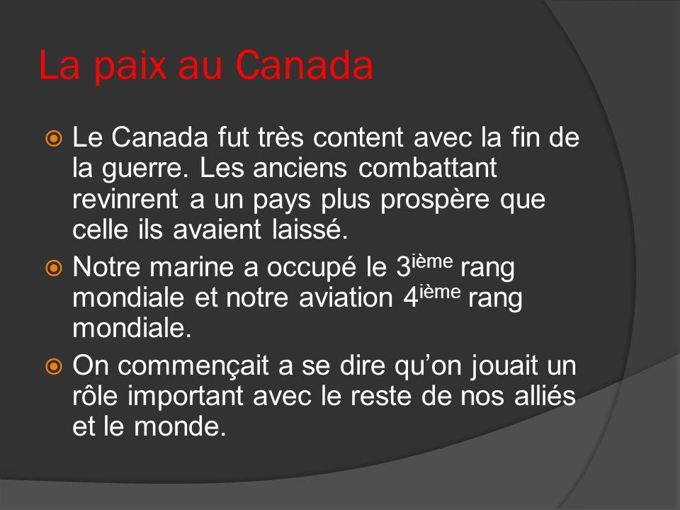 La paix au Canada Le Canada fut très content avec la fin de la guerre. Les anciens combattant revinrent a un pays plus prospère que celle ils avaient