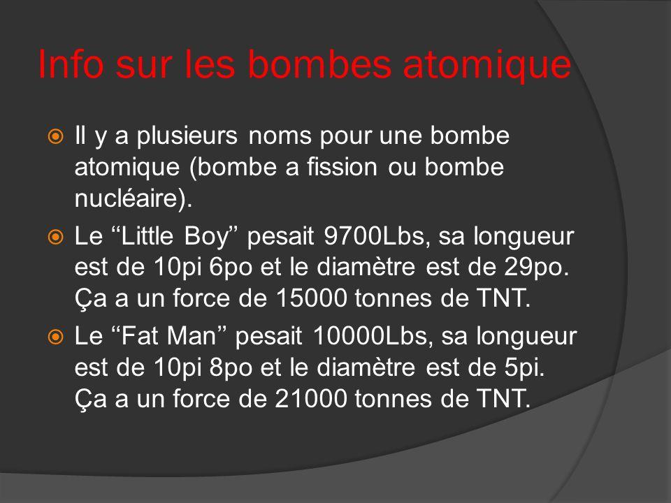 Info sur les bombes atomique Il y a plusieurs noms pour une bombe atomique (bombe a fission ou bombe nucléaire). Le Little Boy pesait 9700Lbs, sa long