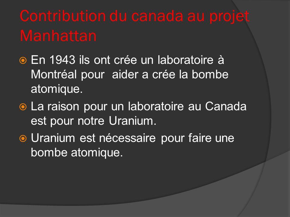 Contribution du canada au projet Manhattan En 1943 ils ont crée un laboratoire à Montréal pour aider a crée la bombe atomique. La raison pour un labor