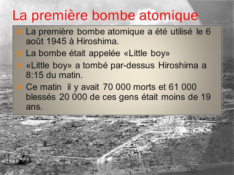 La première bombe atomique La première bombe atomique a été utilisé le 6 août 1945 à Hiroshima. La bombe était appelée «Little boy» «Little boy» a tom