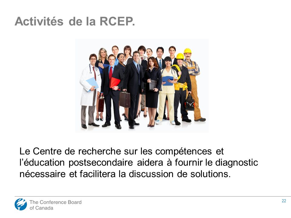 22 Le Centre de recherche sur les compétences et léducation postsecondaire aidera à fournir le diagnostic nécessaire et facilitera la discussion de so