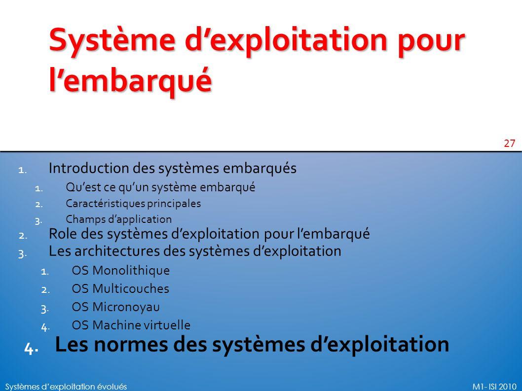 27 Systèmes dexploitation évoluésM1- ISI 2010 Système dexploitation pour lembarqué 1. Introduction des systèmes embarqués 1. Quest ce quun système emb