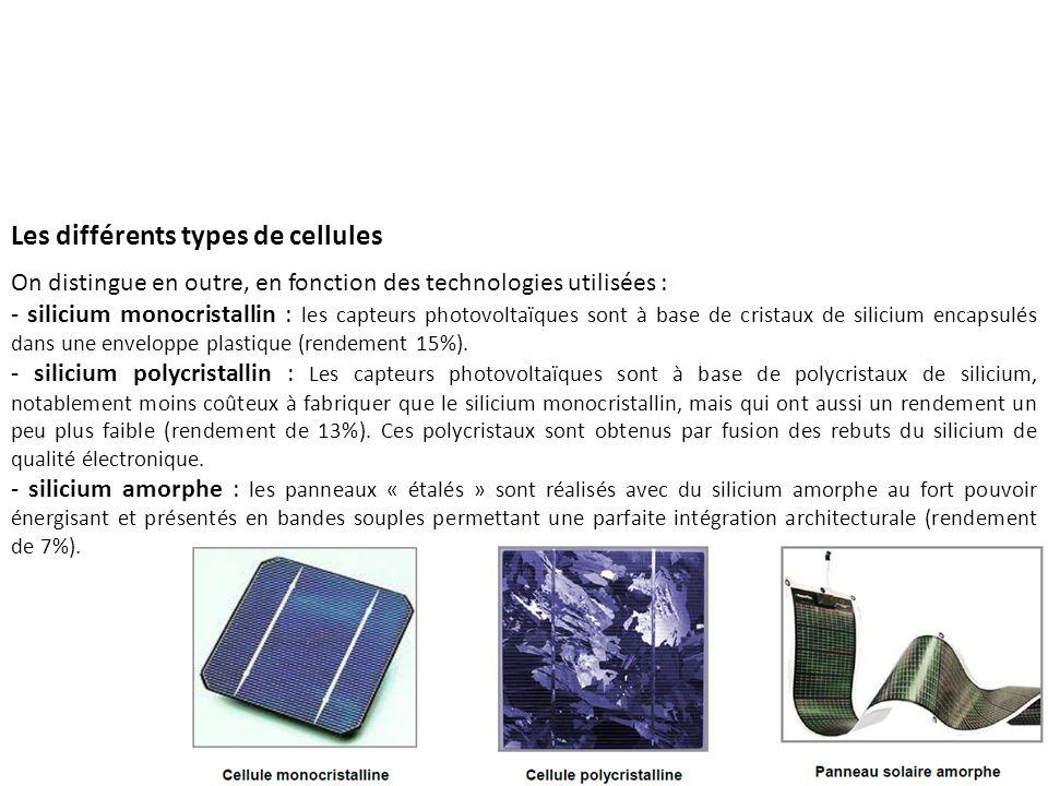 Les différents types de cellules On distingue en outre, en fonction des technologies utilisées : - silicium monocristallin : les capteurs photovoltaïq