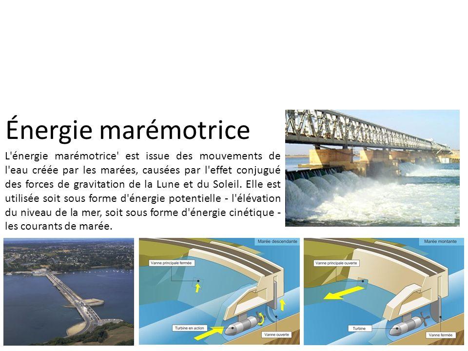 Énergie marémotrice L'énergie marémotrice' est issue des mouvements de l'eau créée par les marées, causées par l'effet conjugué des forces de gravitat